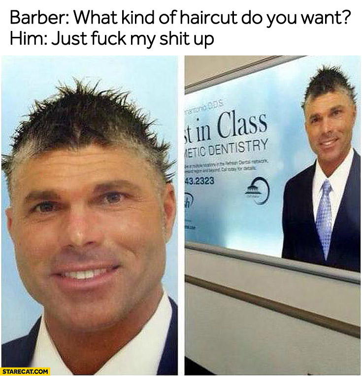 barber-what-kind-of-haircut-do-you-want-just-fuck-my-shit-up.jpg